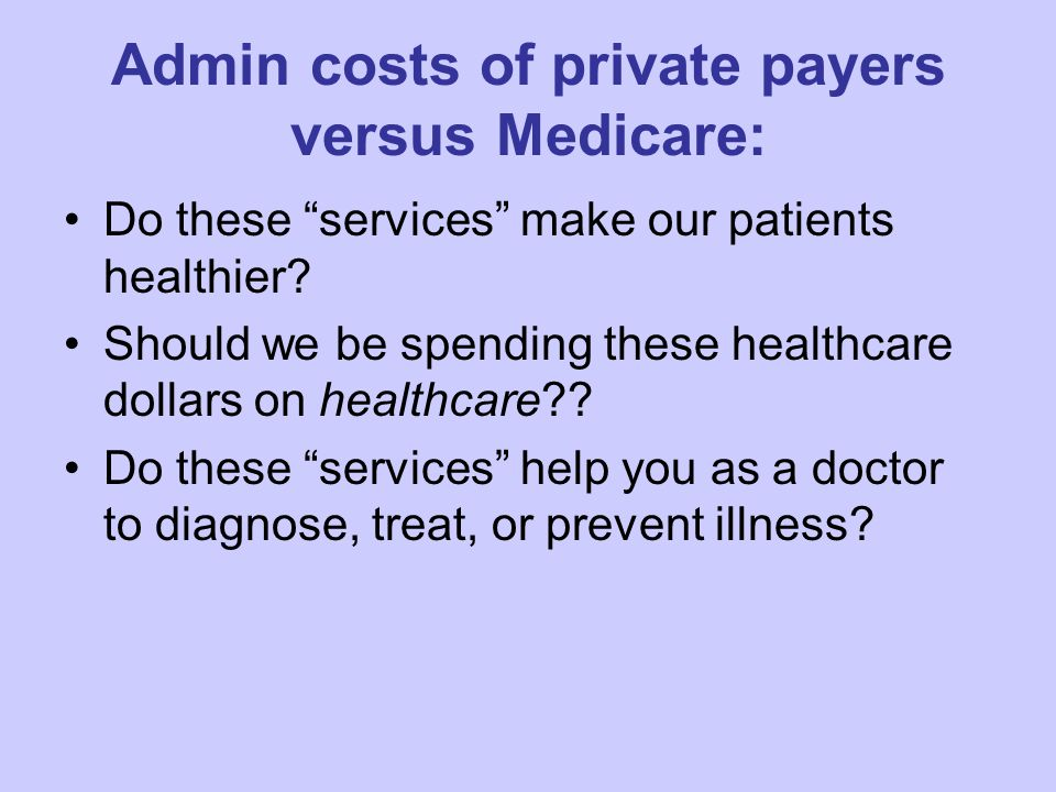 Admin costs of private payers versus Medicare: Do these services make our patients healthier.