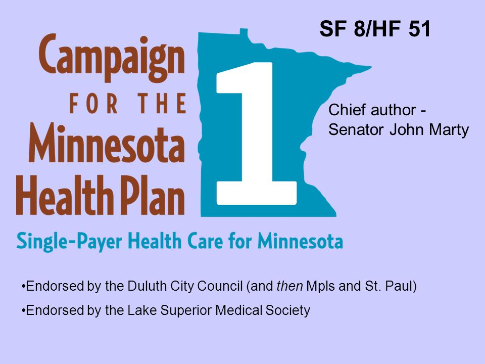 SF 8/HF 51 Chief author - Senator John Marty Endorsed by the Duluth City Council (and then Mpls and St.