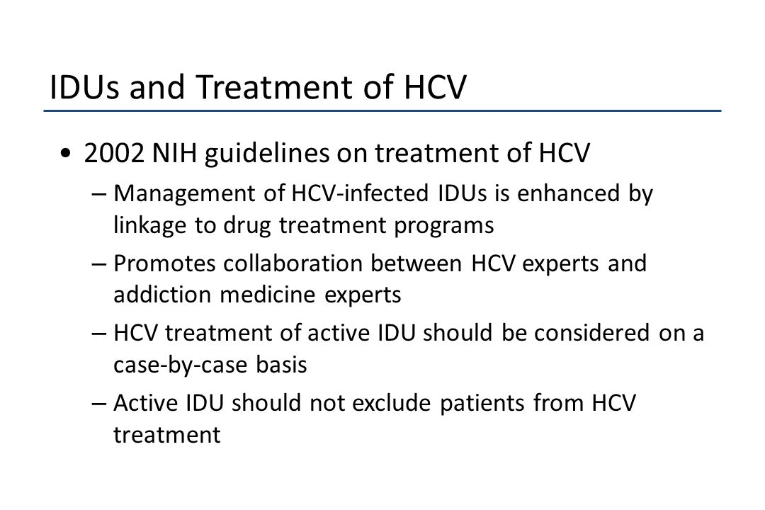 2002 NIH guidelines on treatment of HCV – Management of HCV-infected IDUs is enhanced by linkage to drug treatment programs – Promotes collaboration b