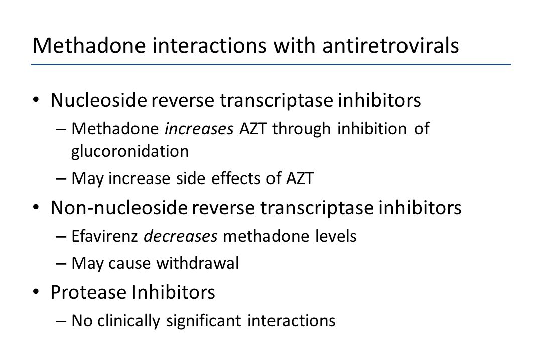 Methadone interactions with antiretrovirals Nucleoside reverse transcriptase inhibitors – Methadone increases AZT through inhibition of glucoronidatio