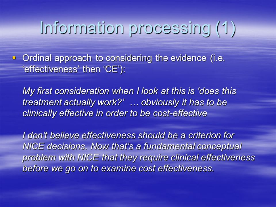 Information processing (1)  Ordinal approach to considering the evidence (i.e. 'effectiveness' then 'CE'): My first consideration when I look at this