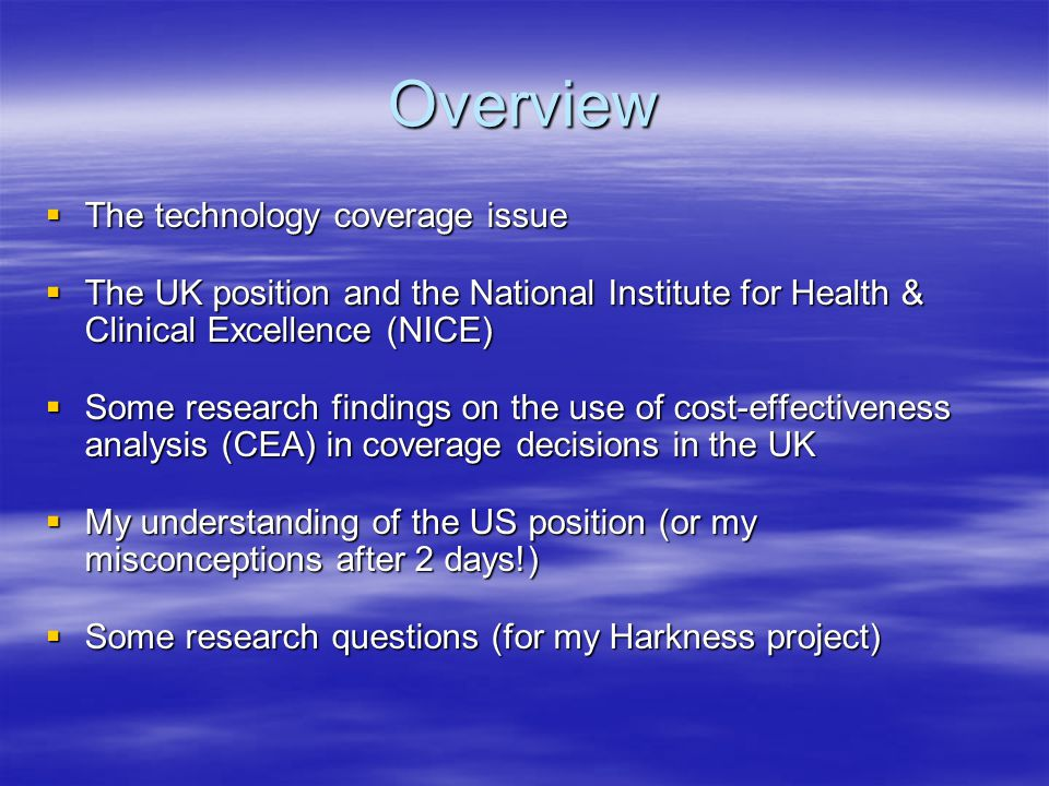 Overview  The technology coverage issue  The UK position and the National Institute for Health & Clinical Excellence (NICE)  Some research findings