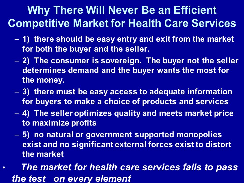 Why There Will Never Be an Efficient Competitive Market for Health Care Services –1) there should be easy entry and exit from the market for both the buyer and the seller.