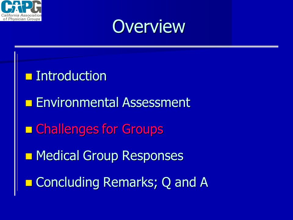 Overview Introduction Introduction Environmental Assessment Environmental Assessment Challenges for Groups Challenges for Groups Medical Group Respons