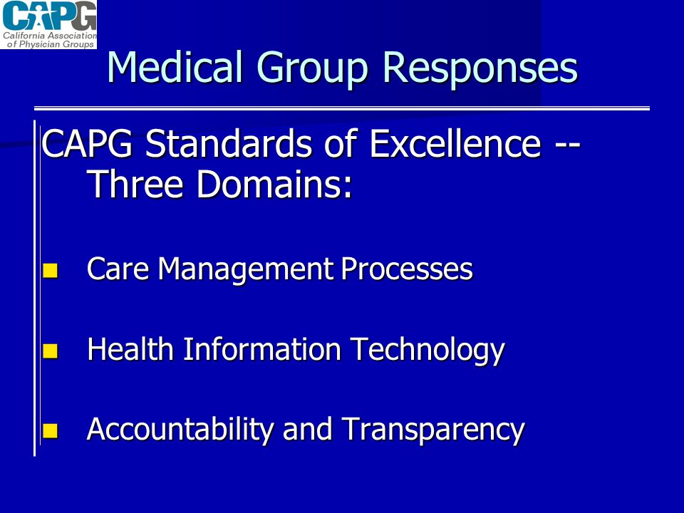 Medical Group Responses CAPG Standards of Excellence -- Three Domains: Care Management Processes Care Management Processes Health Information Technolo