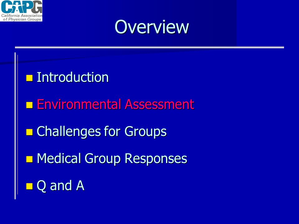 Overview Introduction Introduction Environmental Assessment Environmental Assessment Challenges for Groups Challenges for Groups Medical Group Responses Medical Group Responses Q and A Q and A