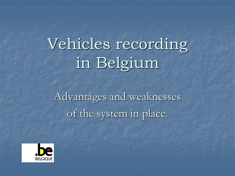 Vehicles recording in Belgium Advantages and weaknesses of the system in place.