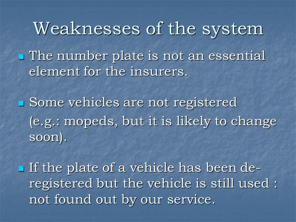 Weaknesses of the system The number plate is not an essential element for the insurers.
