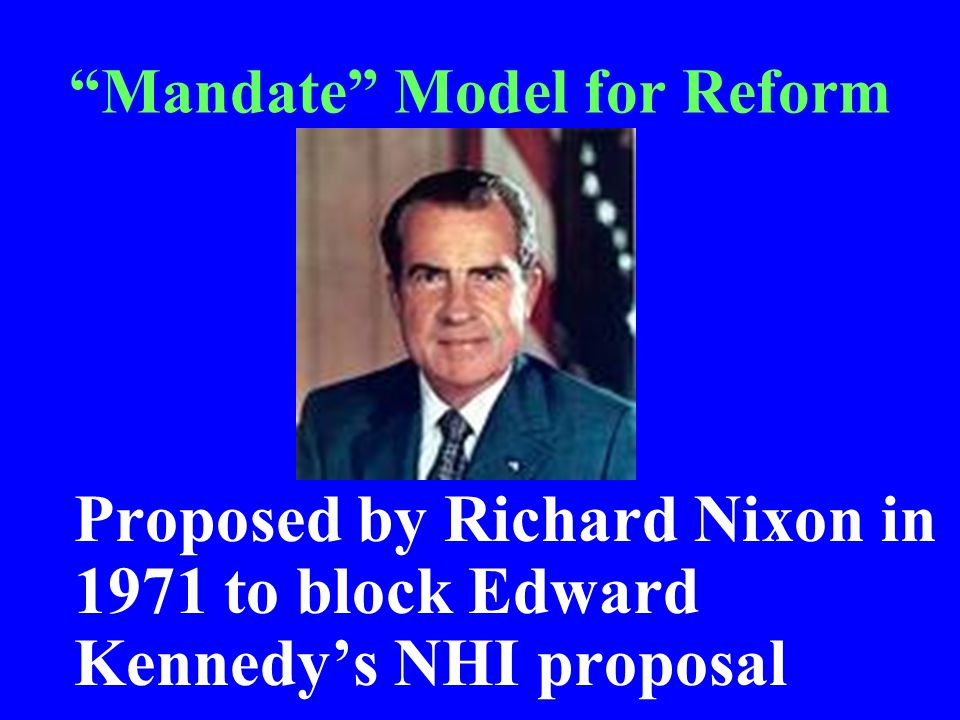 Mandate Model for Reform Proposed by Richard Nixon in 1971 to block Edward Kennedy's NHI proposal