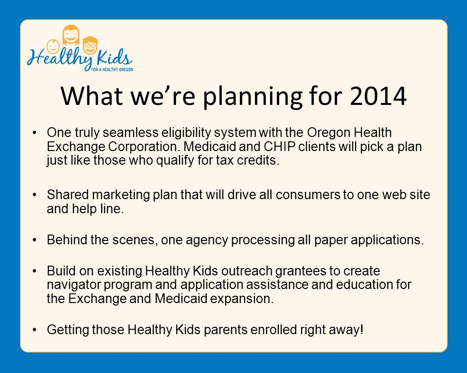 What we're planning for 2014 One truly seamless eligibility system with the Oregon Health Exchange Corporation.