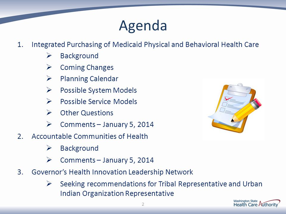 Medicaid Purchasing Integration Planning – Tribal Thoughts/Concerns from January 5, 2015 43 Tribal Thoughts/ConcernsHCA's Response MCO pass-through of encounter rate: Why doesn't the State allow MCOs to pay Tribes the encounter rate.