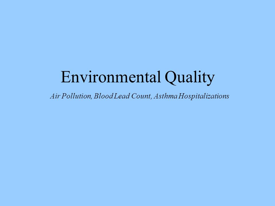 Environmental Quality Air Pollution, Blood Lead Count, Asthma Hospitalizations