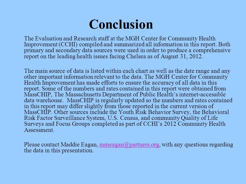 Conclusion The Evaluation and Research staff at the MGH Center for Community Health Improvement (CCHI) compiled and summarized all information in this report.