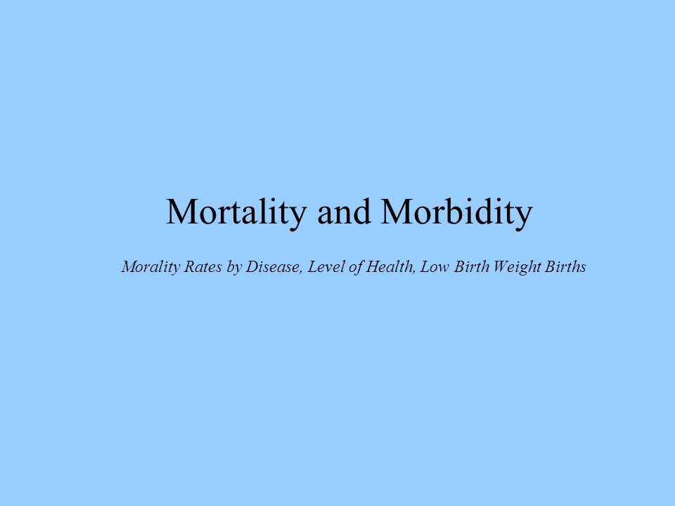 Mortality and Morbidity Morality Rates by Disease, Level of Health, Low Birth Weight Births