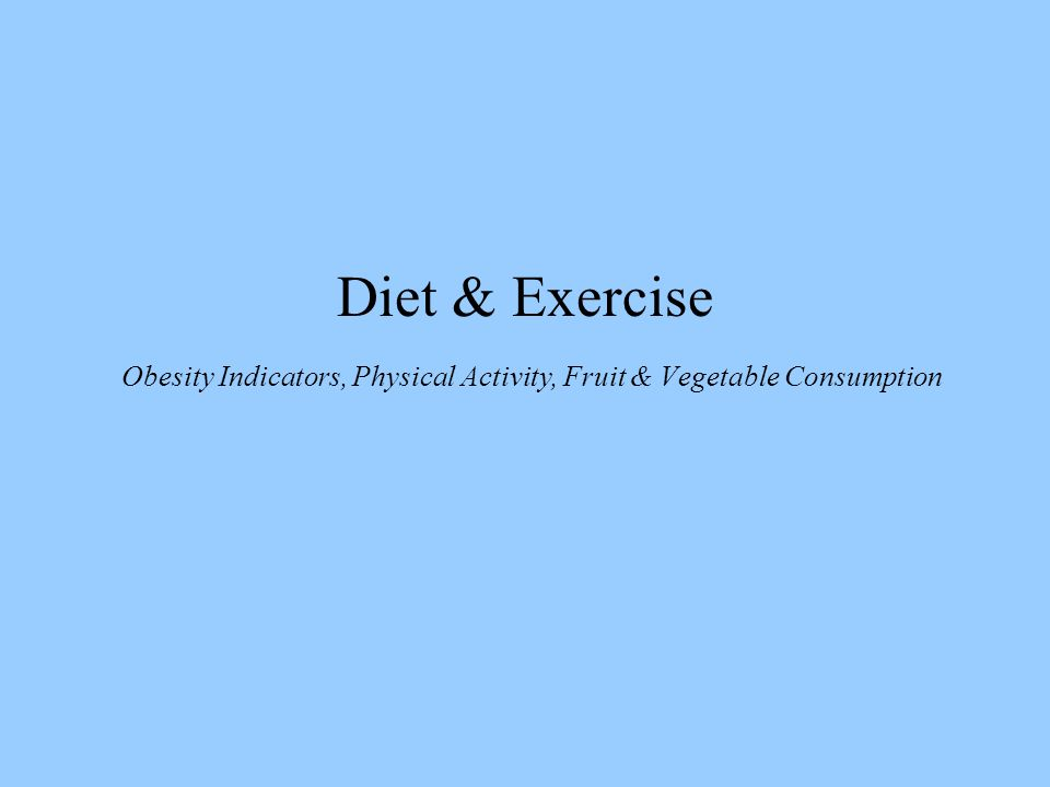 Diet & Exercise Obesity Indicators, Physical Activity, Fruit & Vegetable Consumption