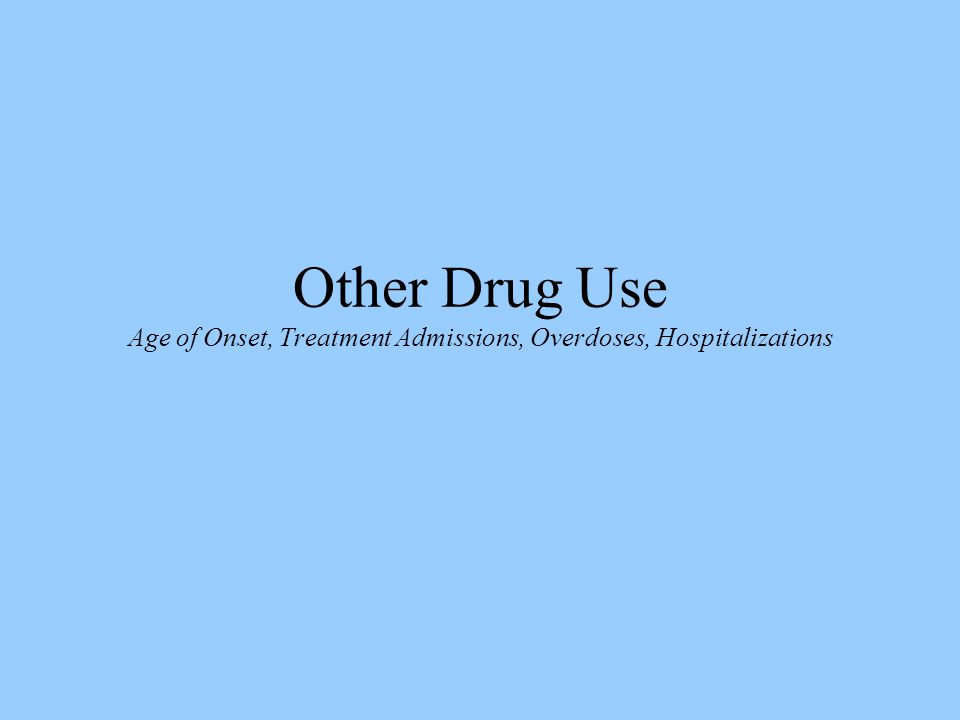 Other Drug Use Age of Onset, Treatment Admissions, Overdoses, Hospitalizations