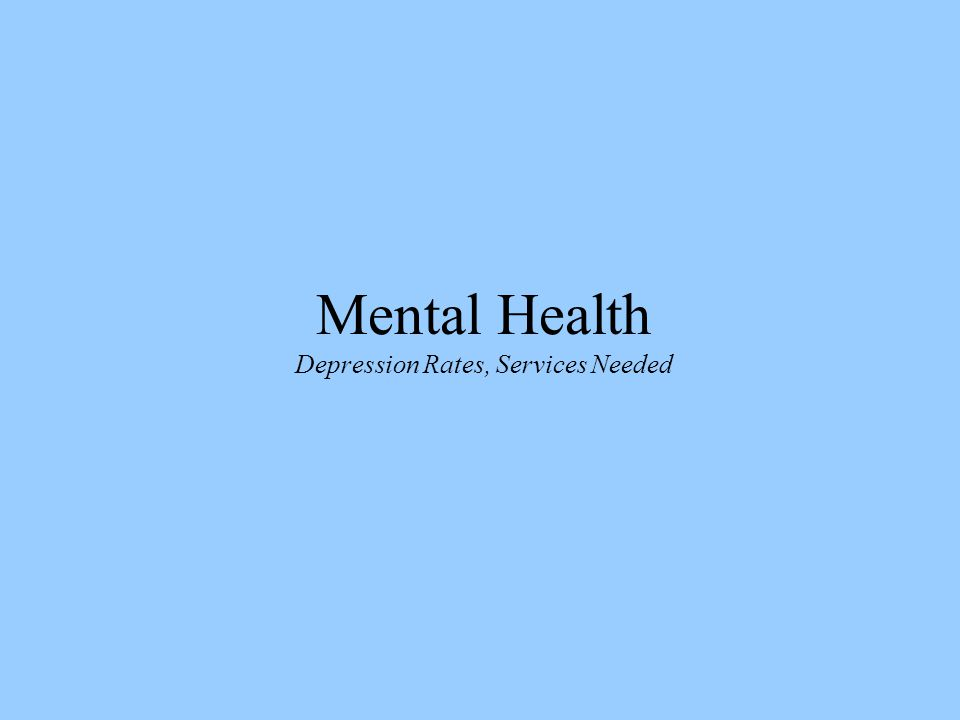 Mental Health Depression Rates, Services Needed