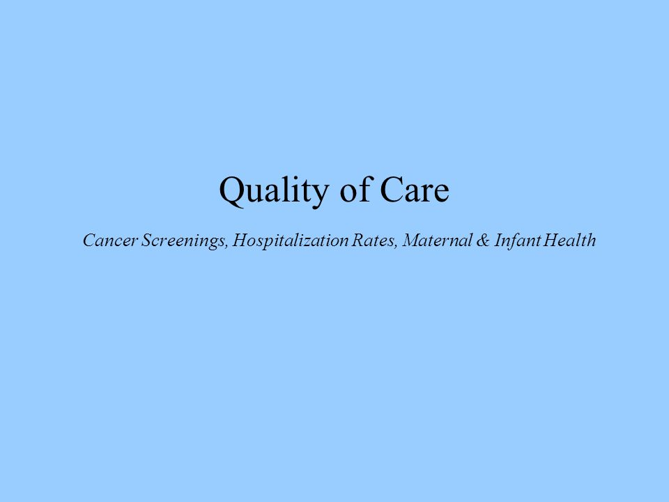 Quality of Care Cancer Screenings, Hospitalization Rates, Maternal & Infant Health