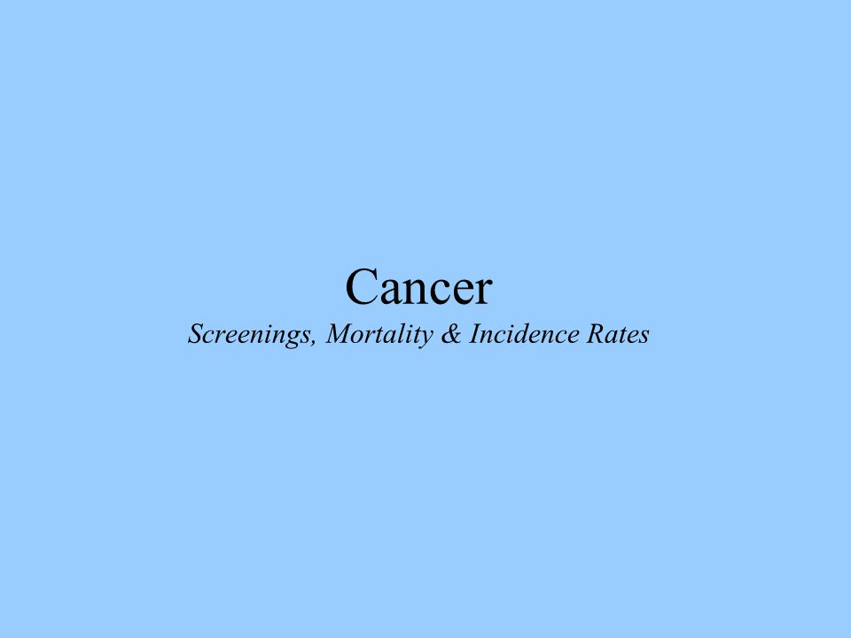 Cancer Screenings, Mortality & Incidence Rates