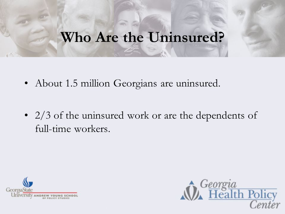Who Are the Uninsured. About 1.5 million Georgians are uninsured.