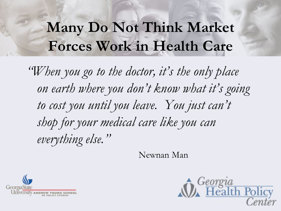Many Do Not Think Market Forces Work in Health Care When you go to the doctor, it's the only place on earth where you don't know what it's going to cost you until you leave.