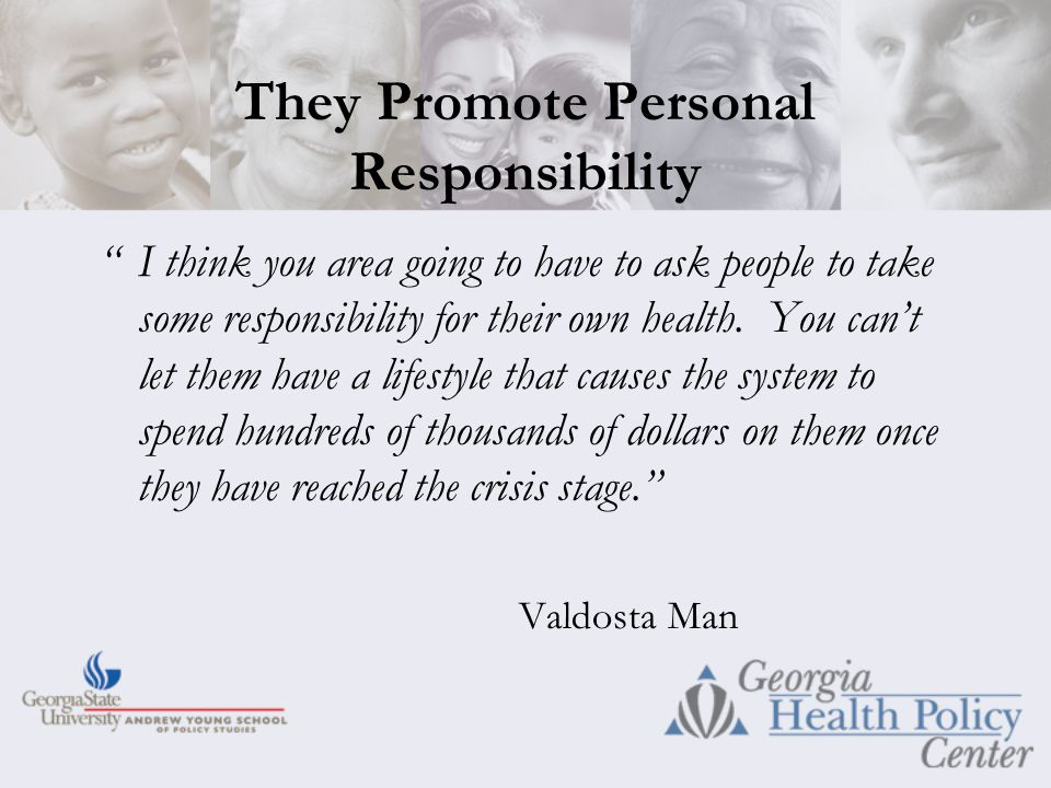 They Promote Personal Responsibility I think you area going to have to ask people to take some responsibility for their own health.