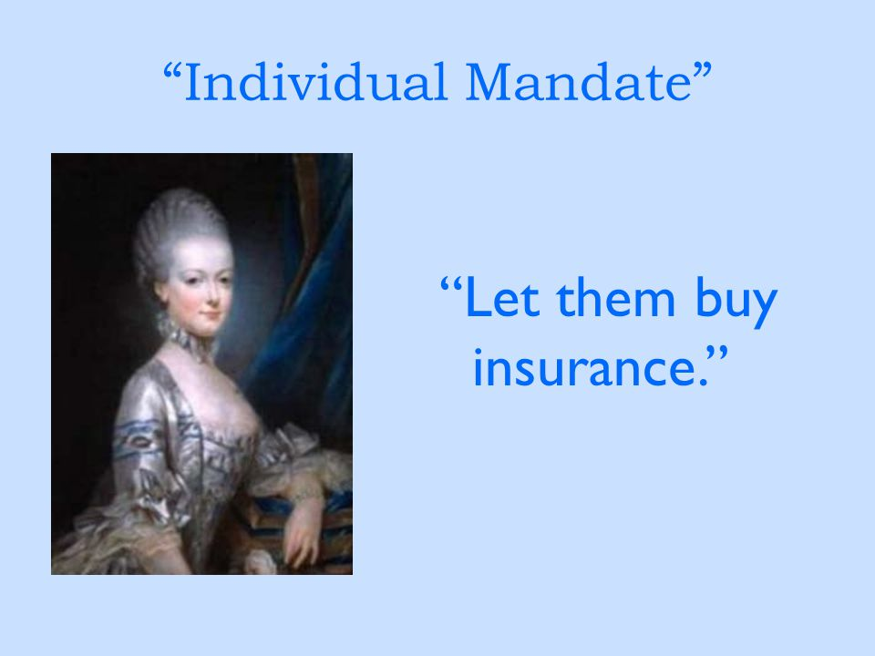 """Individual Mandate"" ""Let them buy insurance."""
