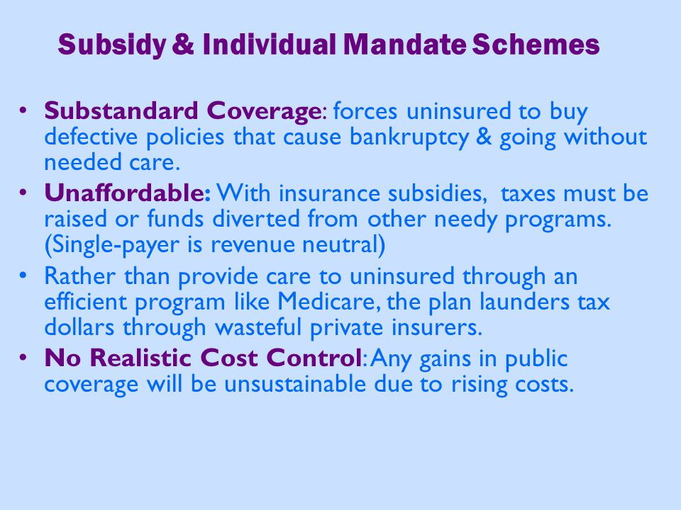 Subsidy & Individual Mandate Schemes Substandard Coverage: forces uninsured to buy defective policies that cause bankruptcy & going without needed car