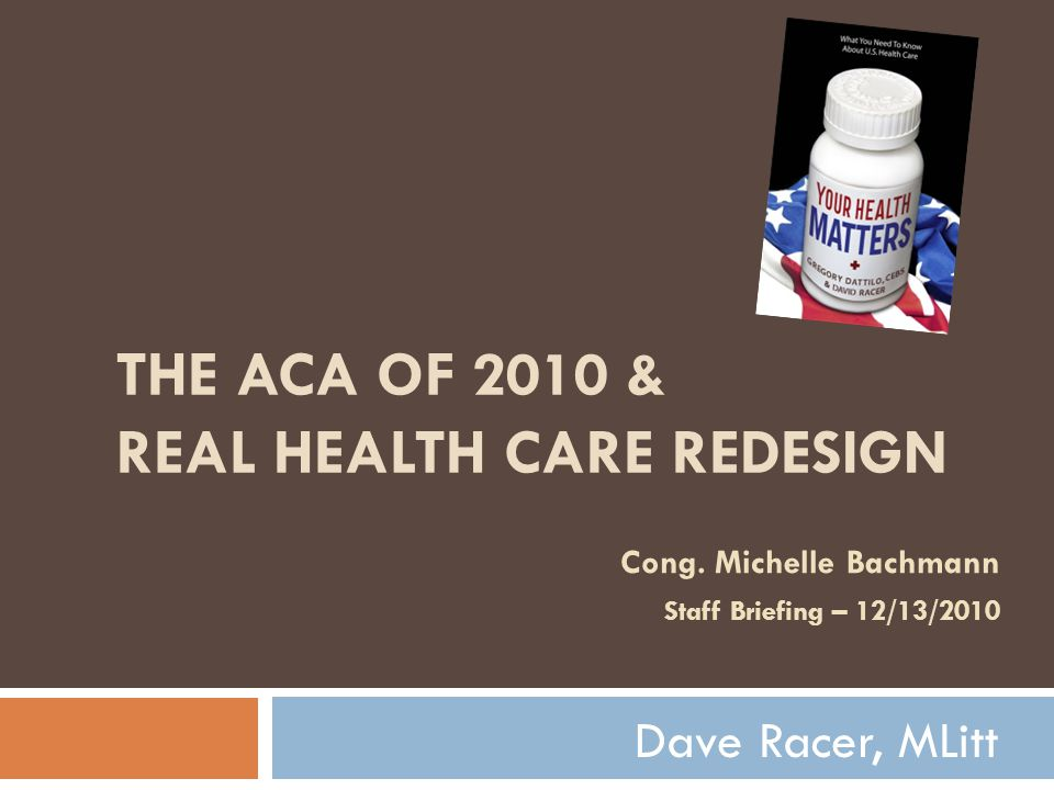 THE ACA OF 2010 & REAL HEALTH CARE REDESIGN Cong.