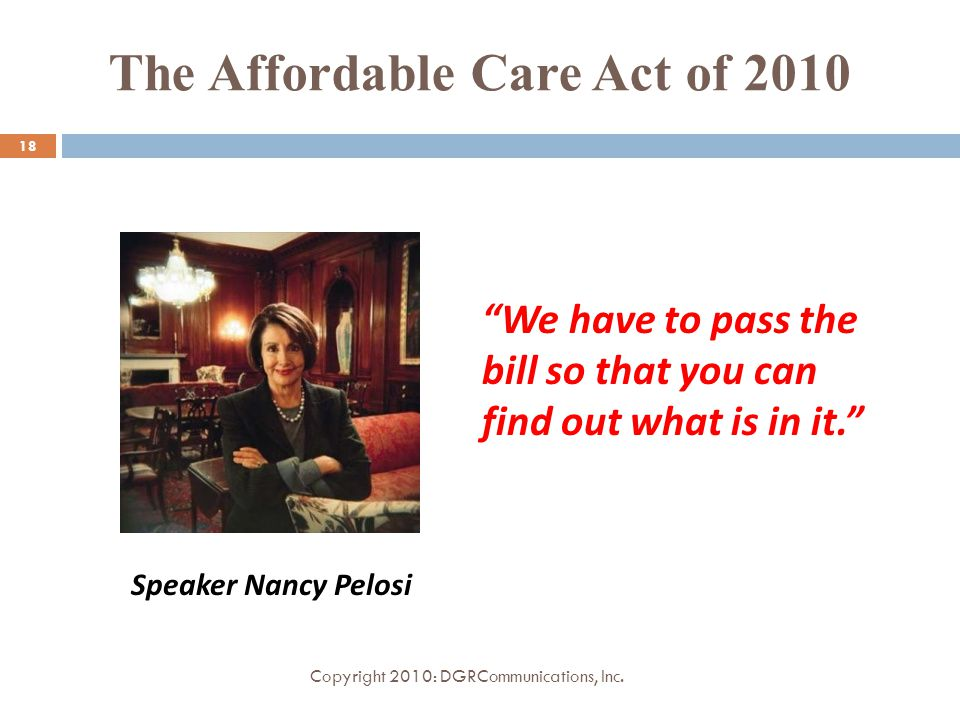 The Affordable Care Act of 2010 Copyright 2010: DGRCommunications, Inc.