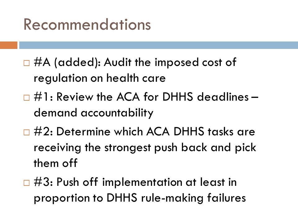 Recommendations  #A (added): Audit the imposed cost of regulation on health care  #1: Review the ACA for DHHS deadlines – demand accountability  #2