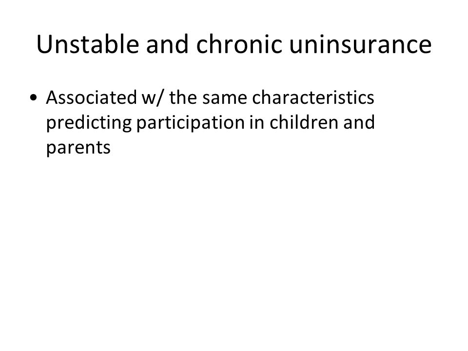 Unstable and chronic uninsurance Associated w/ the same characteristics predicting participation in children and parents