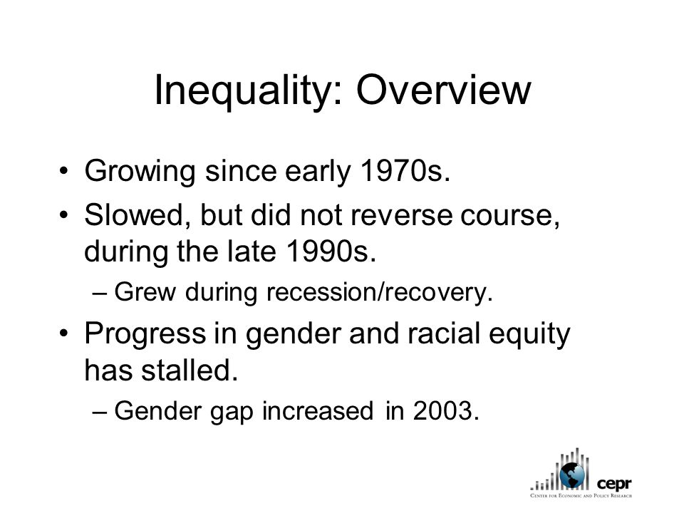 Inequality: Overview Growing since early 1970s.