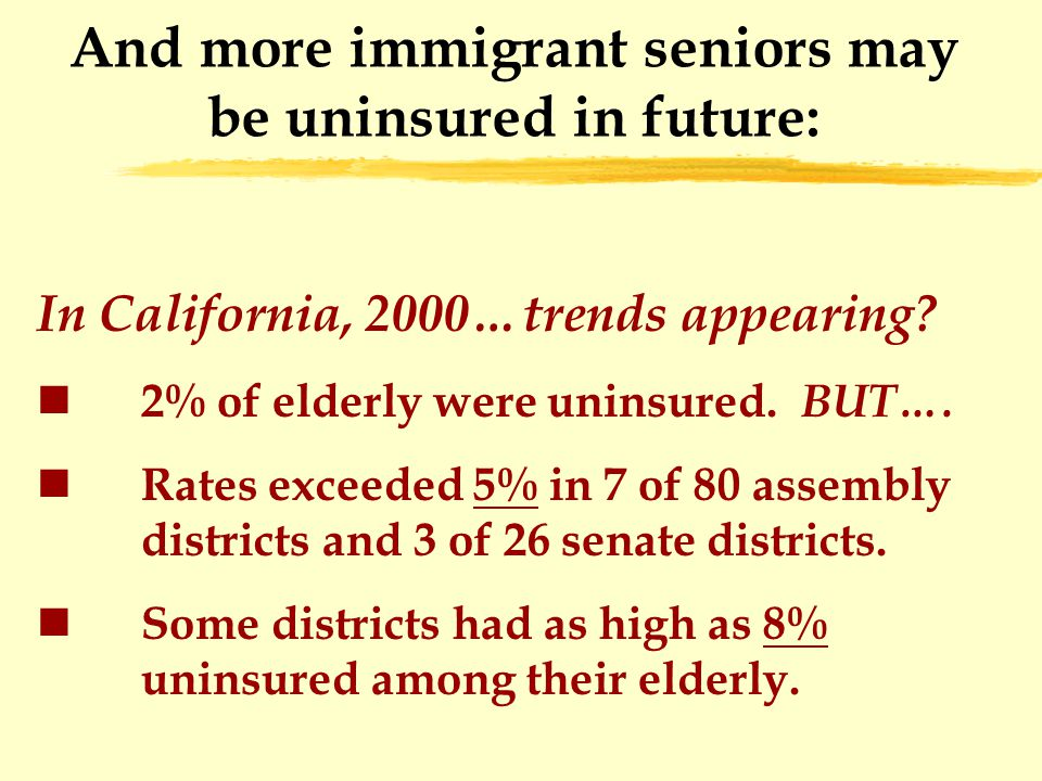 And more immigrant seniors may be uninsured in future: In California, 2000…trends appearing.