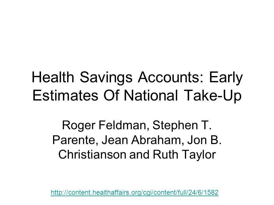 Health Savings Accounts: Early Estimates Of National Take-Up Roger Feldman, Stephen T. Parente, Jean Abraham, Jon B. Christianson and Ruth Taylor http