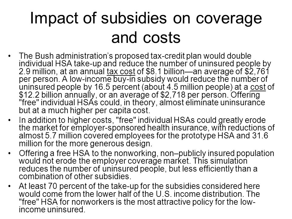 Impact of subsidies on coverage and costs The Bush administration's proposed tax-credit plan would double individual HSA take-up and reduce the number