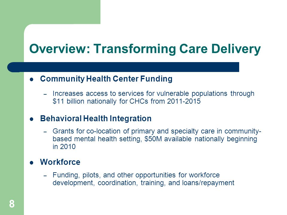 9 Overview: Transforming Care Delivery Quality Standards – HHS to develop national quality improvement strategy – CMS to create quality standards for adult care in Medicaid Administrative Simplification – Requires compliance with new and revised HIPPA standards for electronic transactions (2013-2016) – Medicare providers must accept electronic remittance advice and funds transfer (starts 2014) Comparative Effectiveness – Establishes Patient-Centered Outcomes Research Institute to provide research and guideline development