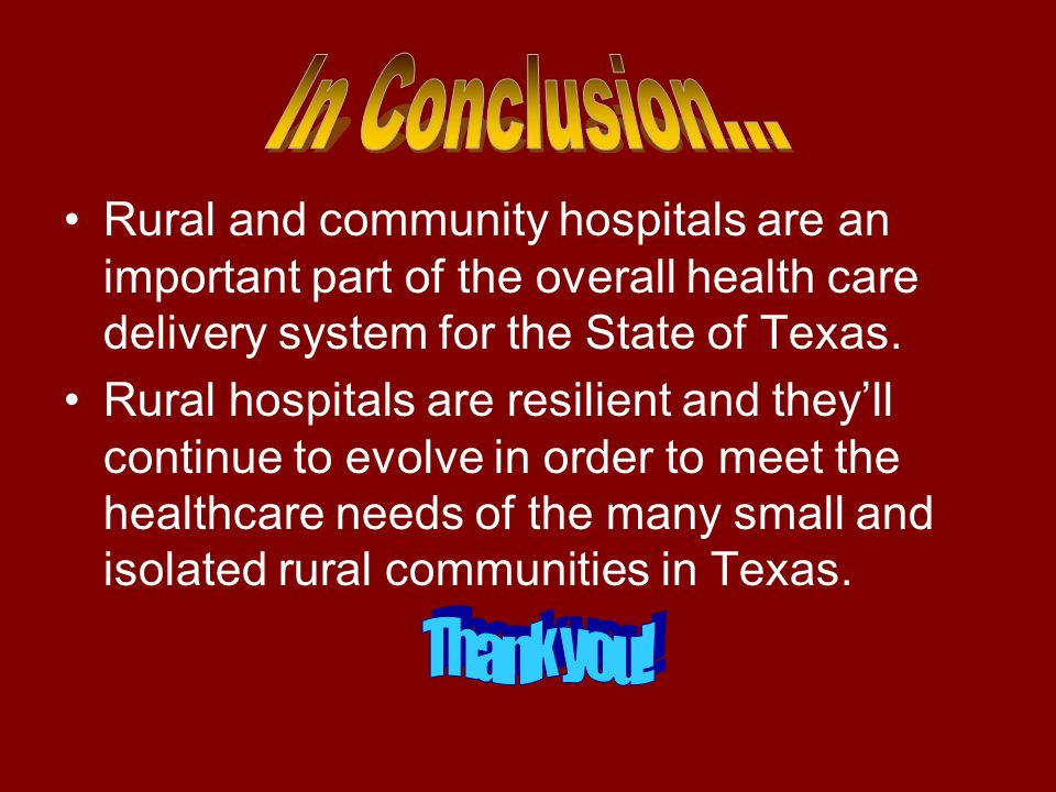 Rural and community hospitals are an important part of the overall health care delivery system for the State of Texas.