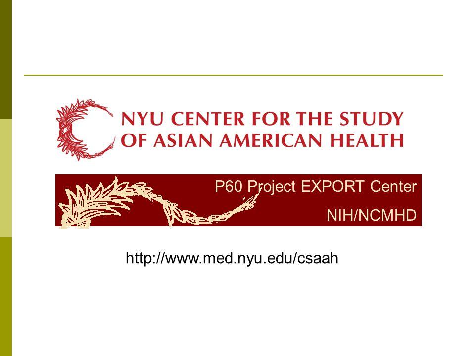 P60 Project EXPORT Center NIH/NCMHD http://www.med.nyu.edu/csaah