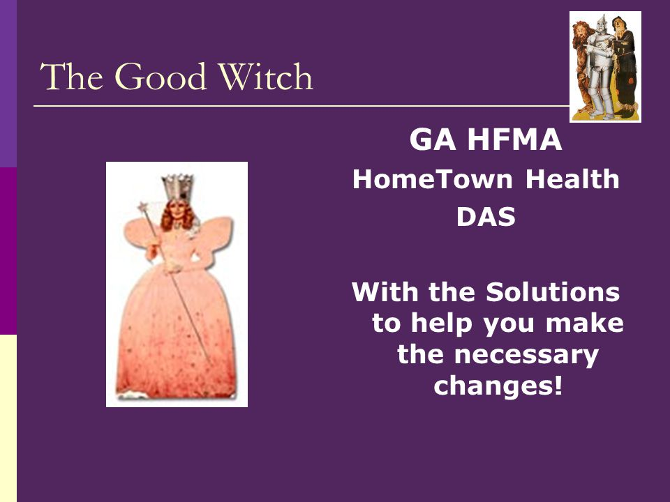 The Good Witch GA HFMA HomeTown Health DAS With the Solutions to help you make the necessary changes!