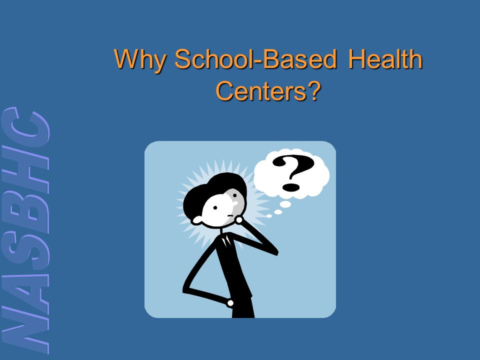 Why School-Based Health Centers