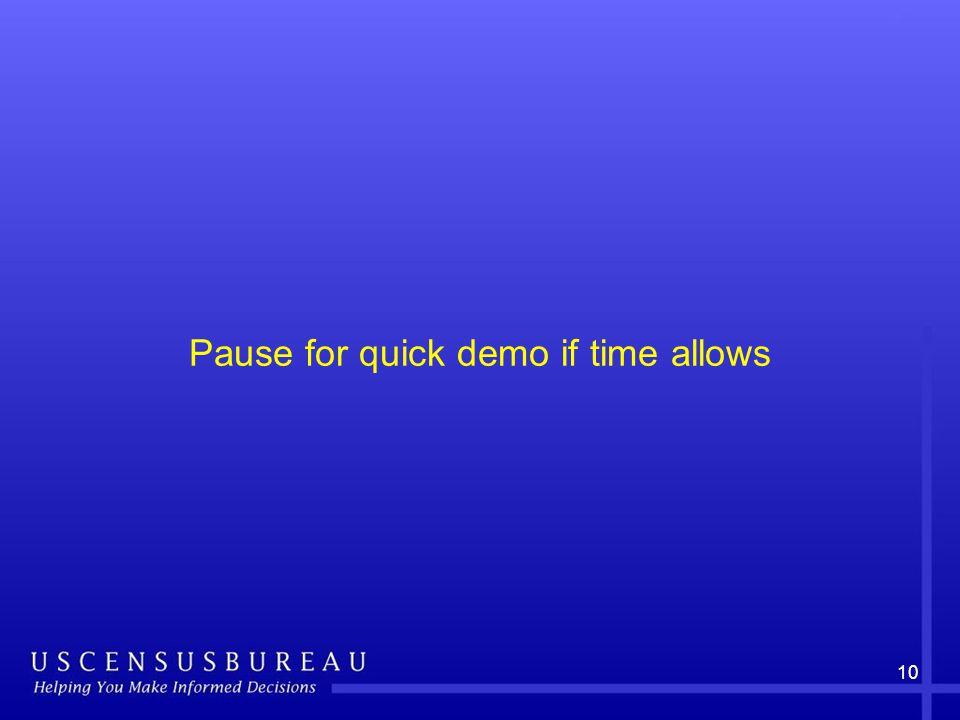 10 Pause for quick demo if time allows