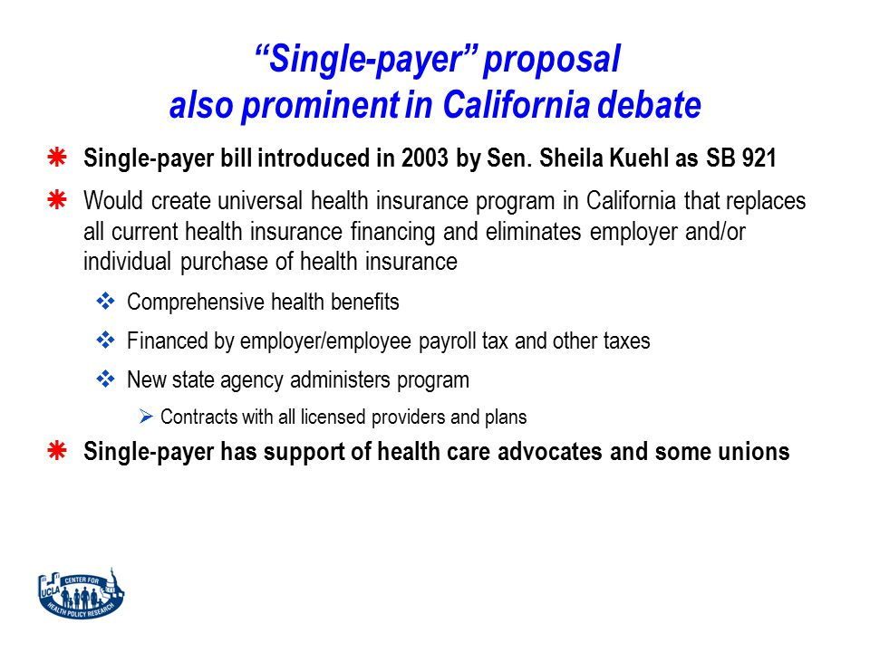 Single-payer proposal also prominent in California debate  Single-payer bill introduced in 2003 by Sen.