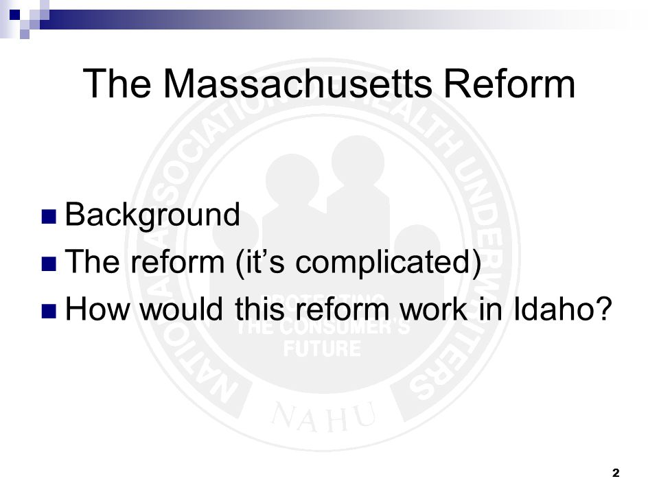 2 The Massachusetts Reform Background The reform (it's complicated) How would this reform work in Idaho