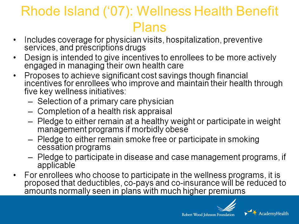 Rhode Island ('07): Wellness Health Benefit Plans Includes coverage for physician visits, hospitalization, preventive services, and prescriptions drug