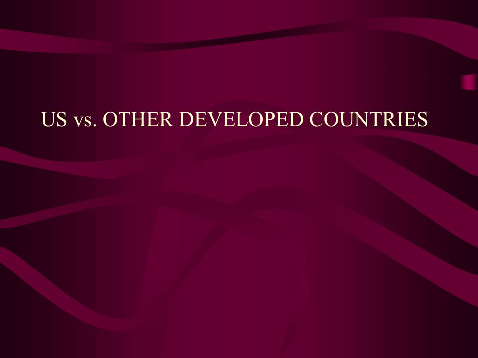US vs. OTHER DEVELOPED COUNTRIES