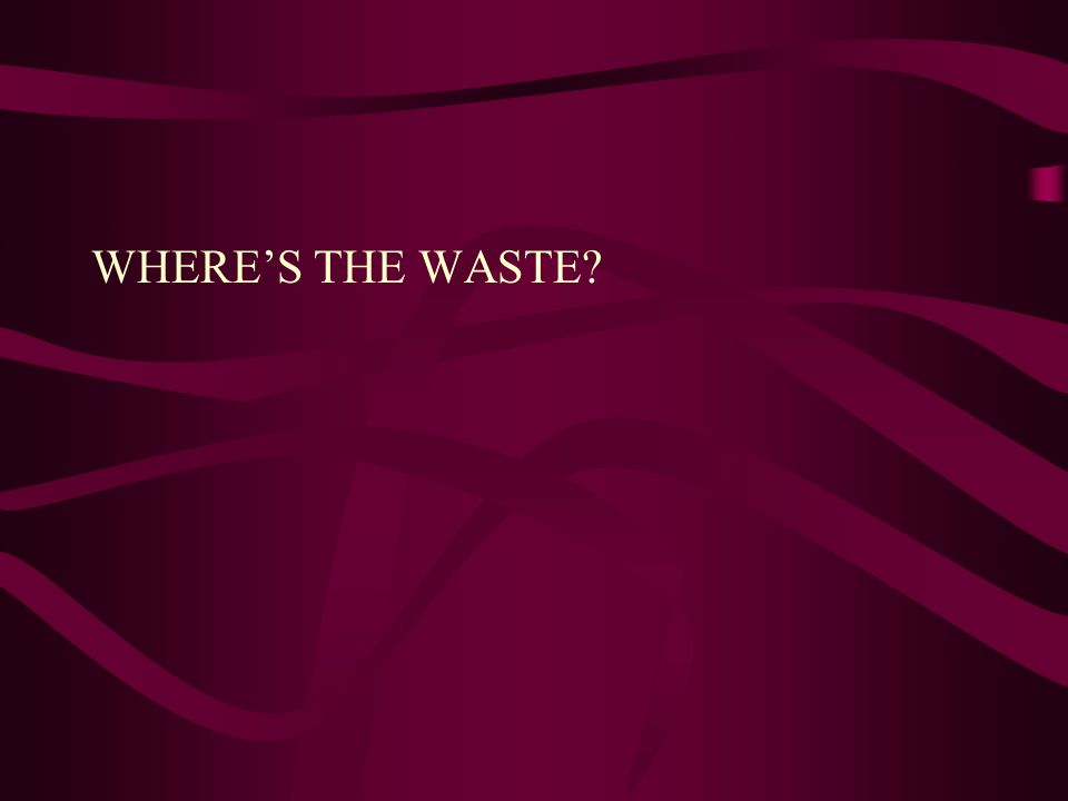 WHERE'S THE WASTE?