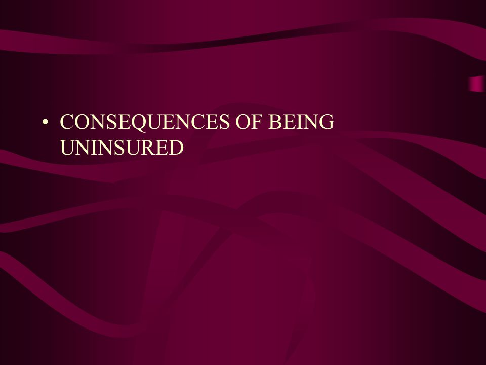 CONSEQUENCES OF BEING UNINSURED