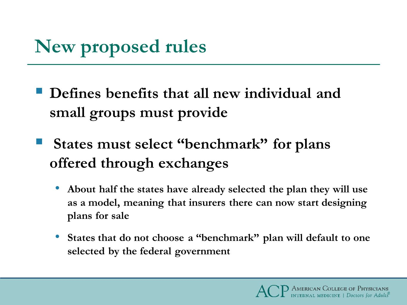 New proposed rules  Defines benefits that all new individual and small groups must provide  States must select benchmark for plans offered through exchanges About half the states have already selected the plan they will use as a model, meaning that insurers there can now start designing plans for sale States that do not choose a benchmark plan will default to one selected by the federal government