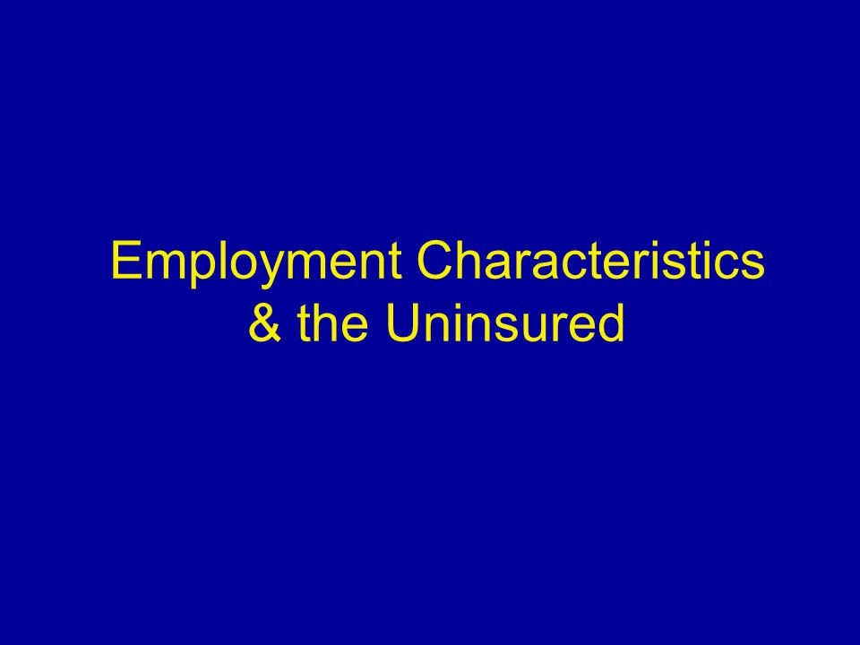 Employment Characteristics & the Uninsured
